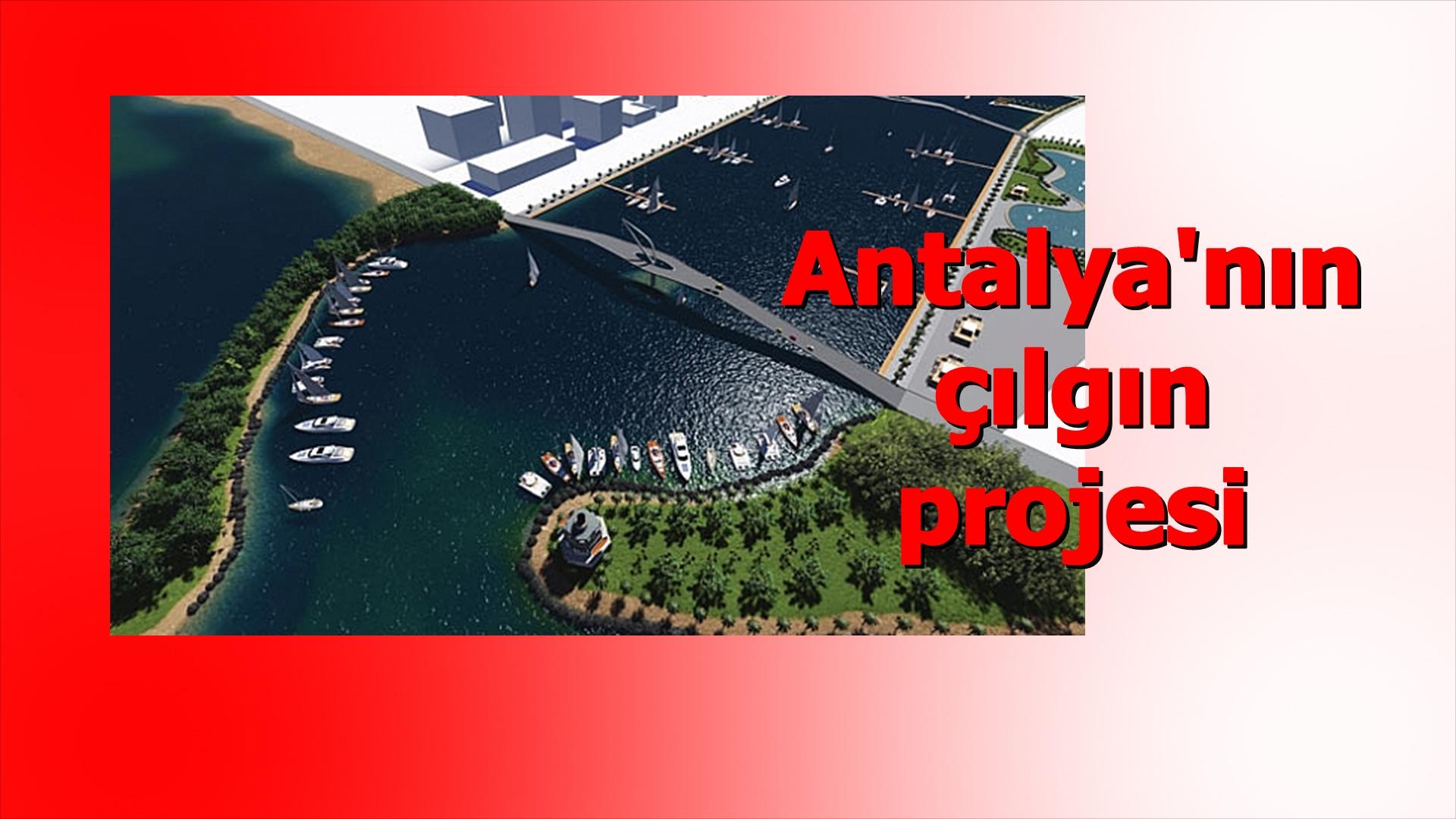 Antalya'nın çılgın projesi ihaleye çıktı